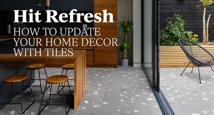 Hit Refresh – How To Update Your Home Decor With Tiles
