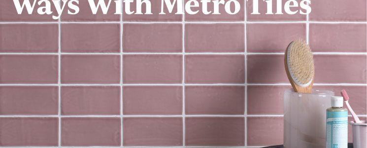 Ways With Metro Tiles edit