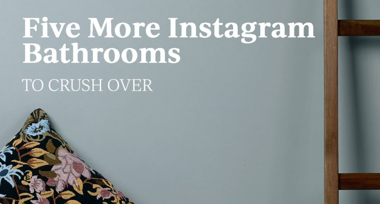 Five More Instagram Bathrooms To Crush Over