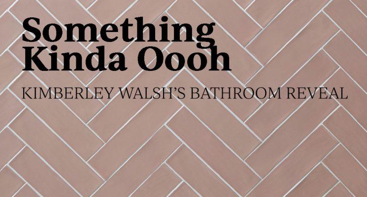 Something Kinda Oooh –  Kimberley Walsh's Bathroom Reveal