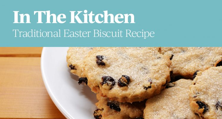 In The Kitchen – Traditional Easter Biscuit Recipe