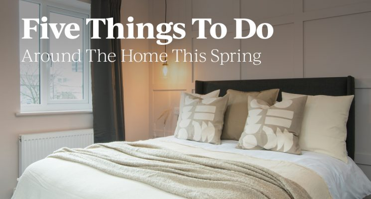 Five Things To Do Around The Home This Spring