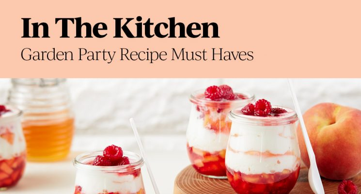 In The Kitchen – Garden Party Recipe Must Haves
