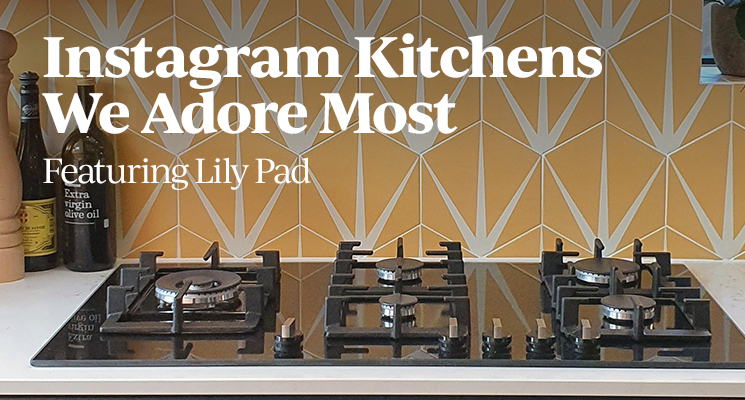 Instagram Kitchens We Adore Most Featuring Lily Pad